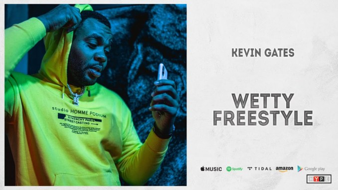 Kevin Gates – Wetty (Freestyle)
